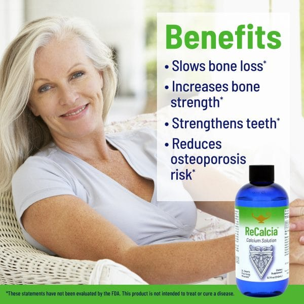 Benefits of ReCalcia calcium solution - slow bone loss, increases bone strength, strengthen teeth, reduces osteoporosis risk